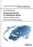 Russia and the Eu in a Multipolar World : Discourses, Identities, Norms, Pape...
