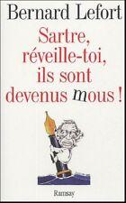 Sartre, Reveille-toi, Ils Sont Devenus Mous ! - Bernard Lefort essai