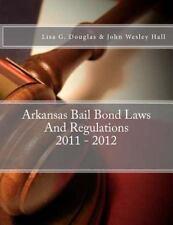 Arkansas Bail Bond Laws and Regulations by Lisa Douglas and John Hall (2011,...