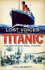 Lost Voices from the Titanic: The Definitive Oral History, Nick Barratt   Hardco
