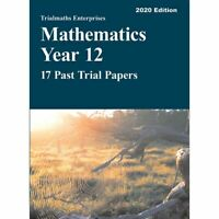 Mathematics Year 12 – 17 Past Trial Papers (2020 edition)