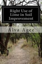 Right Use of Lime in Soil Improvement by Alva Agee (2014, Paperback)