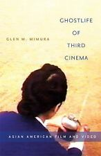 Ghostlife of Third Cinema: Asian American Film and Video by Mimura, Glen M.