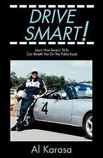 Drive Smart! : Learn How Racers' Skills Can Benefit You on the Public Road by...