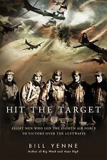 Hit the Target: Eight Men who Led The Eighth Air Force to Victory over the Luftw