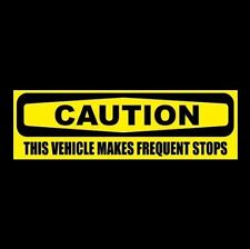 """New """"CAUTION - THIS VEHICLE MAKES FREQUENT STOPS"""" window decal BUMPER STICKER"""