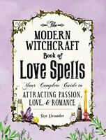 The Modern Witchcraft Book of Love Spells: Your Complete Guide to Attracting Pas