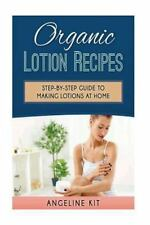 Organic Lotion Recipes : A Step-By-Step Guide to Making Lotions at Home by...