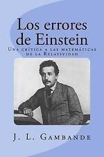 Los Errores de Einstein : Una Crítica a Las Matemáticas de la Relatividad by...