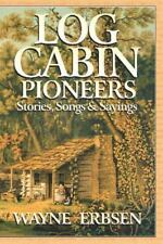 Log Cabin Pioneers: Stories, Songs & Sayings by Erbsen, Wayne