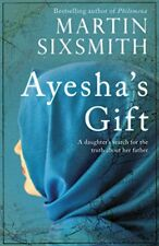 Ayesha's Gift: A daughter's search for the truth about her father By Martin Six