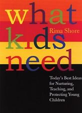What Kids Need: Today's Best Ideas for Nurturing, Teaching, and Protecting Yo...