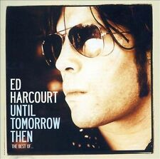 UNTIL TOMORROW THEN: THE BEST OF ED HARCOURT (NEW CD)