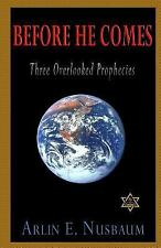 Before He Comes - Three Little Known Prophecies by Arlin E. Nusbaum (2015,...
