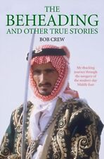 The Beheading and Other True Stories, Bob Crew, Book, New Paperback