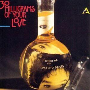 Psycho Daisies – 30 Milligrams Of You     New cd   in seal