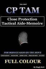 CP TAM: Close Protection Tactical Aide-Memoire : For Bodyguards on the Move...