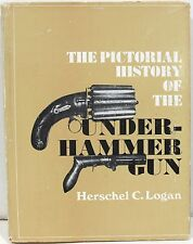 The Pictorial History of the Under-Hammer Gun by Logan 1960 Illustrated