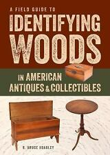 A Field Guide to Identifying Woods in American Antiques and Collectibles by...