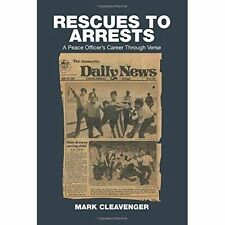 Rescues to Arrests: A Peace Officer's Career Through Verse by Mark Cleavenger...
