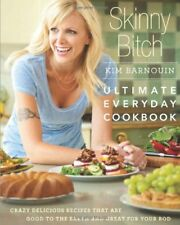 Skinny b*tch: Ultimate Everyday Cookbook: Crazy Delicious Recipes that Are Goo,