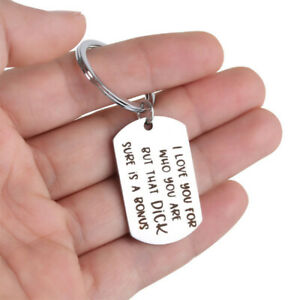 1X Boyfriend KeyRing I Love You For Who You Are But That Dick Sure Is A Bonus UK