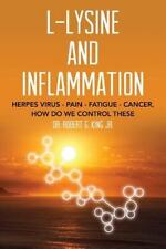 L-Lysine and Inflammation : Herpes Virus - Pain - Fatigue - Cancer, How Do We...