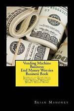 Vending Machine Business: End Money Worries Business Book: Secrets to Startintg,