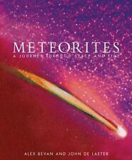 Meteorites : A Journey Through Space and Time by Alex Bevan and John De...