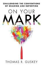 On Your Mark Thomas R. Guskey Paperback Book Grading And Reporting