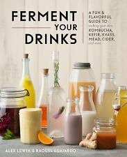 Kombucha, Kefir, and Beyond: A Fun and Flavorful Guide to Fermenting Your Own P