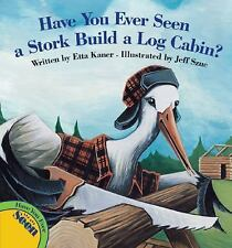 Have You Ever Seen a Stork Build a Log Cabin?-ExLibrary