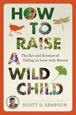 How to Raise a Wild Child: The Art and Science of Falling in Love with Nature, S