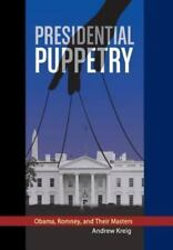 Presidential Puppetry : Obama, Romney and Their Masters (2013, Hardcover)