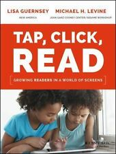 Tap, Click, Read : Growing Readers in a World of Screens by Michael H. Levine an