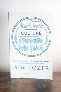 Culture - Living as Citizens of Heaven on Earth, Collected Insights - A.W. Tozer