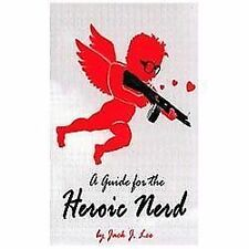 A Guide for the Heroic Nerd : An Intelligent Way to Pick up Girls by Jack J....