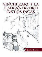 Sinchi Kary y la Cadena de Oro de Los Incas by Justo Baella (2014, Hardcover)