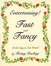 Entertaining Fast and Fancy: Cook Easy and Eat Gra