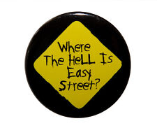 """WHERE THE HELL IS EASY STREET - Button Pinback Badge 1.5"""""""