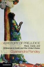 A History Of Prejudice: Race, Caste, And Difference In India And The United S...