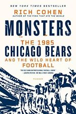 Monsters: the 1985 Chicago Bears and the Wild Heart of Football-Rich Cohen