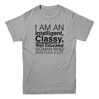 I Am An Intelligent Classy Well Educated Woman Who Says F**k Funny Mens T-shirt