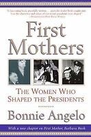 First Mothers: The Women Who Shaped the Presidents [ Angelo, Bonnie ] Used -