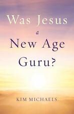 Was Jesus a New Age Guru? by Kim Michaels (2014, Paperback)