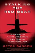 Stalking the Red Bear : The True Story of a U. S. Cold War Submarine's Covert...