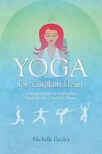 Yoga for a Broken Heart: A Spiritual Guide to Healing from Break-up, Loss, Death