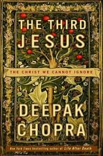 The Third Jesus: The Christ We Cannot Ignore by Deepak Chopra