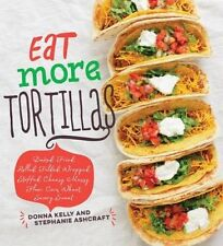 Eat More Tortillas by Donna Kelly 9781423644361 (Hardback, 2016)