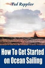 How to Get Started on Ocean Sailing by Ted Repplier (2000, Paperback)